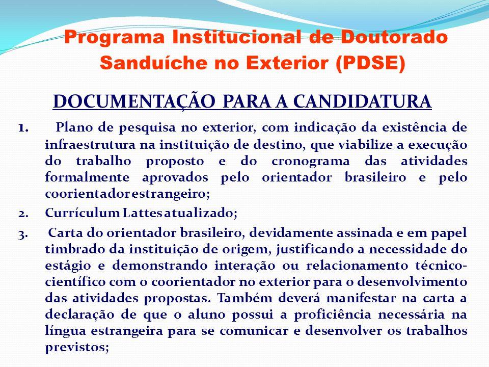 DOCUMENTAÇÃO PARA A CANDIDATURA 1. Plano de pesquisa no exterior, com indicação da existência de infraestrutura na instituição de destino, que viabili