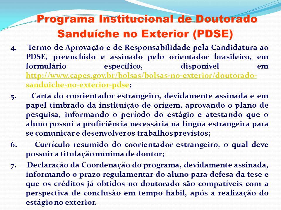 Programa Institucional de Doutorado Sanduíche no Exterior (PDSE) 4. Termo de Aprovação e de Responsabilidade pela Candidatura ao PDSE, preenchido e as