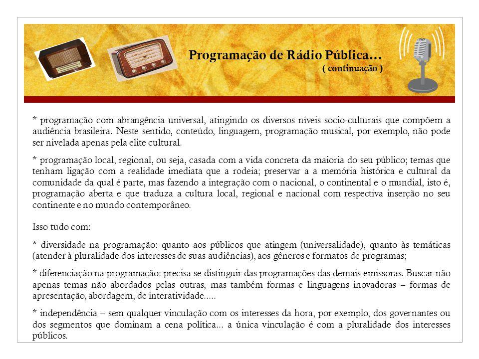 * programação com abrangência universal, atingindo os diversos níveis socio-culturais que compõem a audiência brasileira.