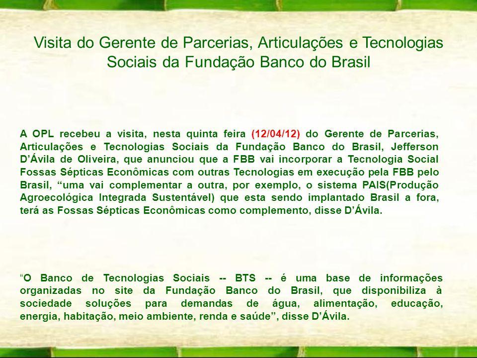 Visita do Gerente de Parcerias, Articulações e Tecnologias Sociais da Fundação Banco do Brasil A OPL recebeu a visita, nesta quinta feira (12/04/12) d