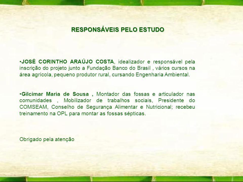 RESPONSÁVEIS PELO ESTUDO JOSÉ CORINTHO ARAÚJO COSTA, idealizador e responsável pela inscrição do projeto junto a Fundação Banco do Brasil, vários curs