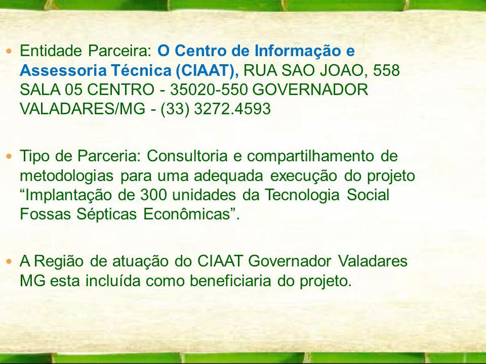 Entidade Parceira: O Centro de Informação e Assessoria Técnica (CIAAT), RUA SAO JOAO, 558 SALA 05 CENTRO - 35020-550 GOVERNADOR VALADARES/MG - (33) 32