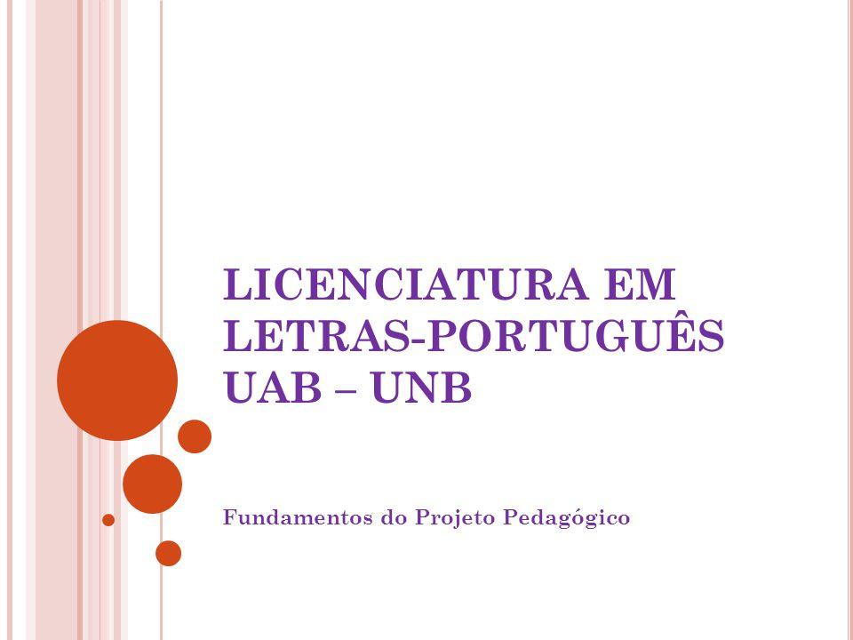 LICENCIATURA EM LETRAS-PORTUGUÊS UAB – UNB Fundamentos do Projeto Pedagógico
