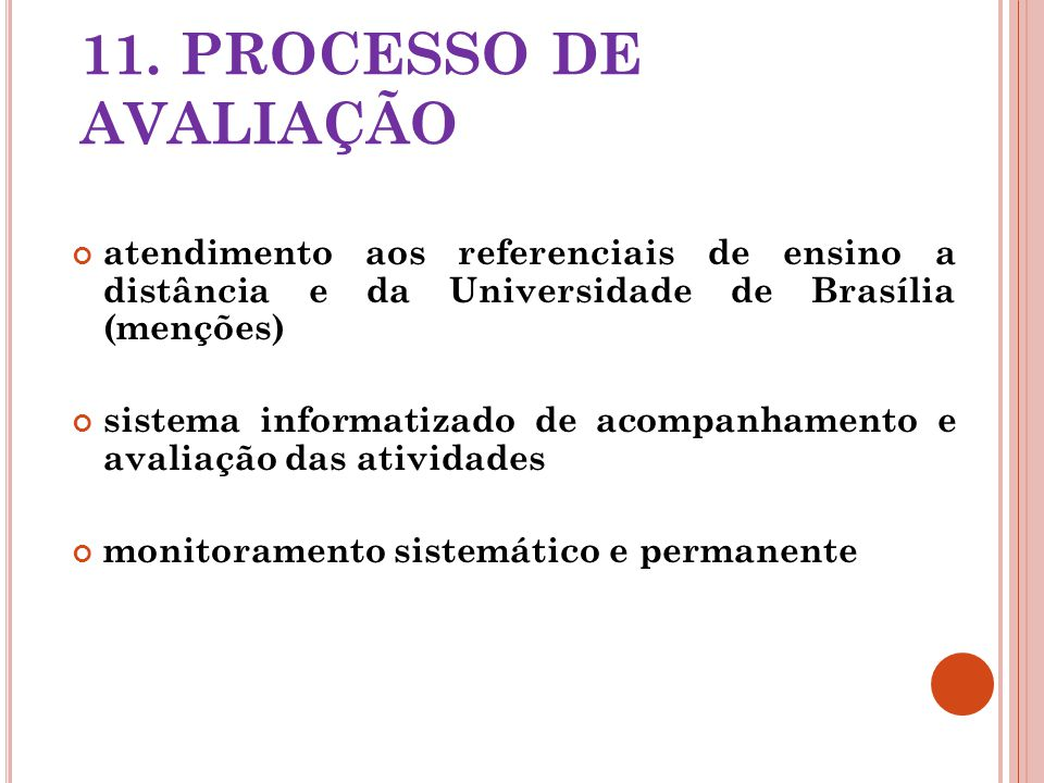 11. PROCESSO DE AVALIAÇÃO atendimento aos referenciais de ensino a distância e da Universidade de Brasília (menções) sistema informatizado de acompanh
