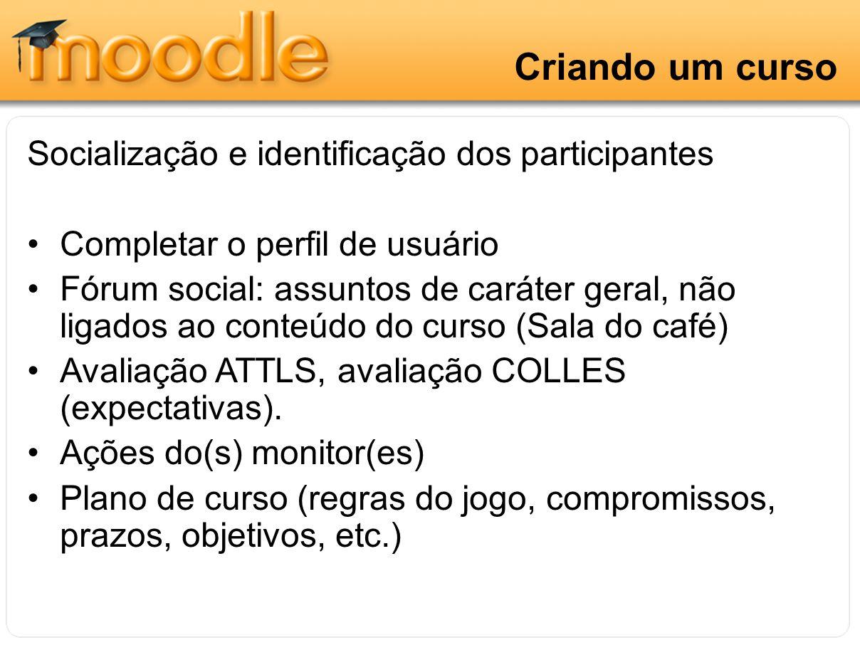 Criando um curso Socialização e identificação dos participantes Completar o perfil de usuário Fórum social: assuntos de caráter geral, não ligados ao