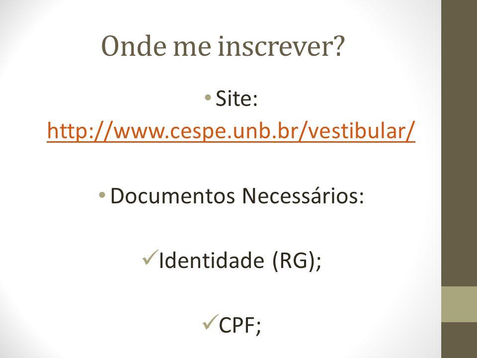 Onde me inscrever? Site: http://www.cespe.unb.br/vestibular/ Documentos Necessários: Identidade (RG); CPF;