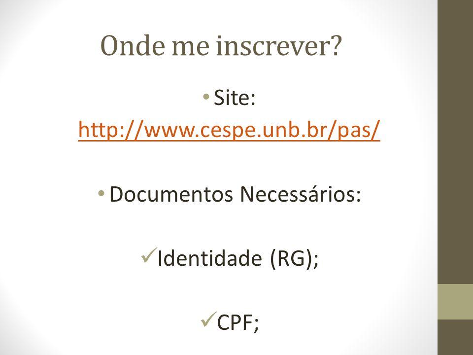 Onde me inscrever? Site: http://www.cespe.unb.br/pas/ Documentos Necessários: Identidade (RG); CPF;