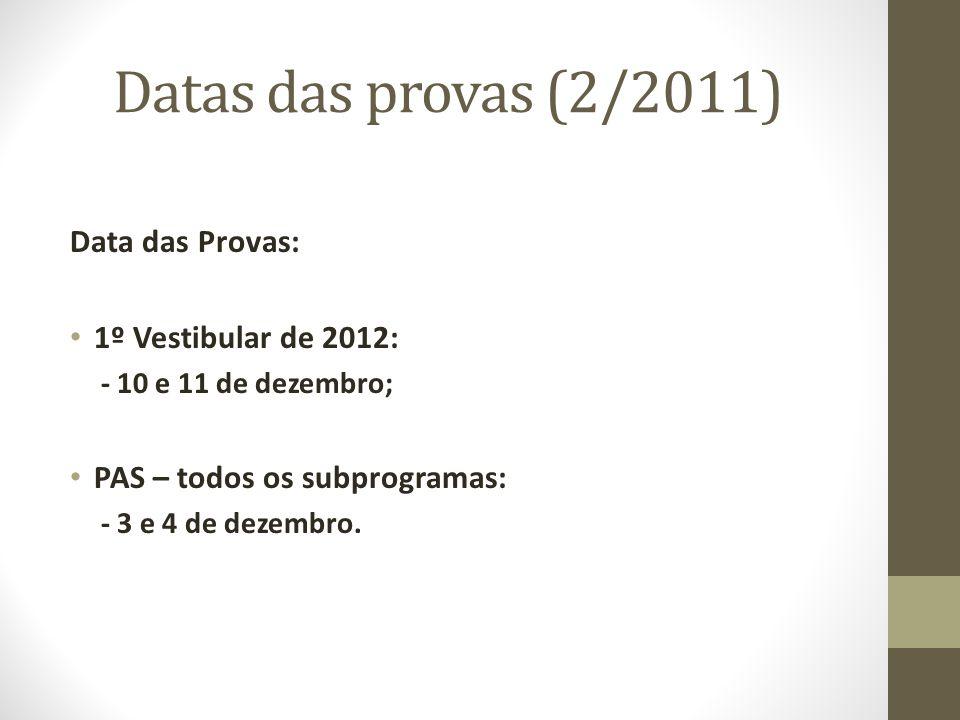 Datas das provas (2/2011) Data das Provas: 1º Vestibular de 2012: - 10 e 11 de dezembro; PAS – todos os subprogramas: - 3 e 4 de dezembro.