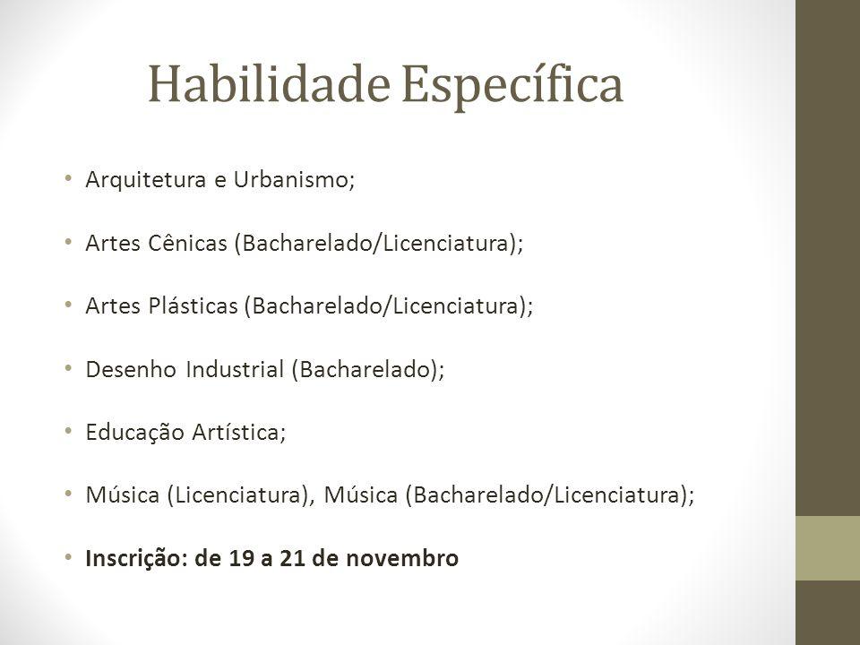 Habilidade Específica Arquitetura e Urbanismo; Artes Cênicas (Bacharelado/Licenciatura); Artes Plásticas (Bacharelado/Licenciatura); Desenho Industria