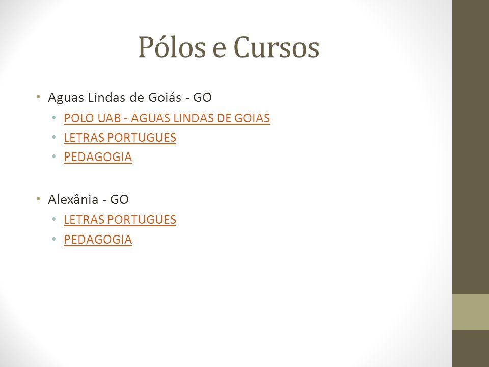 Pólos e Cursos Aguas Lindas de Goiás - GO POLO UAB - AGUAS LINDAS DE GOIAS LETRAS PORTUGUES PEDAGOGIA Alexânia - GO LETRAS PORTUGUES PEDAGOGIA