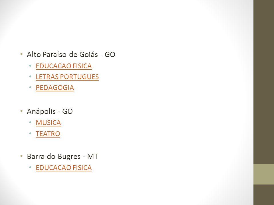 Alto Paraíso de Goiás - GO EDUCACAO FISICA LETRAS PORTUGUES PEDAGOGIA Anápolis - GO MUSICA TEATRO Barra do Bugres - MT EDUCACAO FISICA