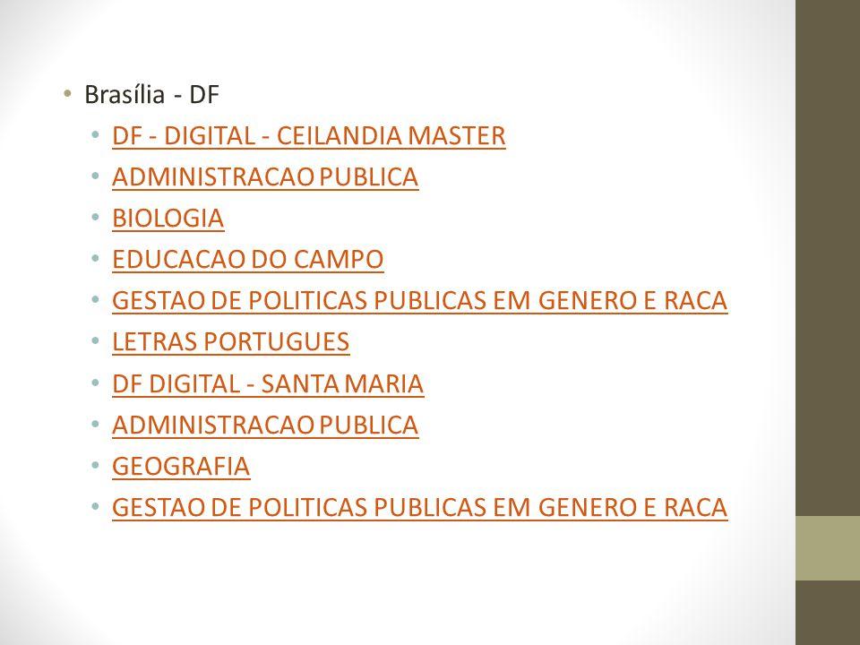 Brasília - DF DF - DIGITAL - CEILANDIA MASTER ADMINISTRACAO PUBLICA BIOLOGIA EDUCACAO DO CAMPO GESTAO DE POLITICAS PUBLICAS EM GENERO E RACA LETRAS PO