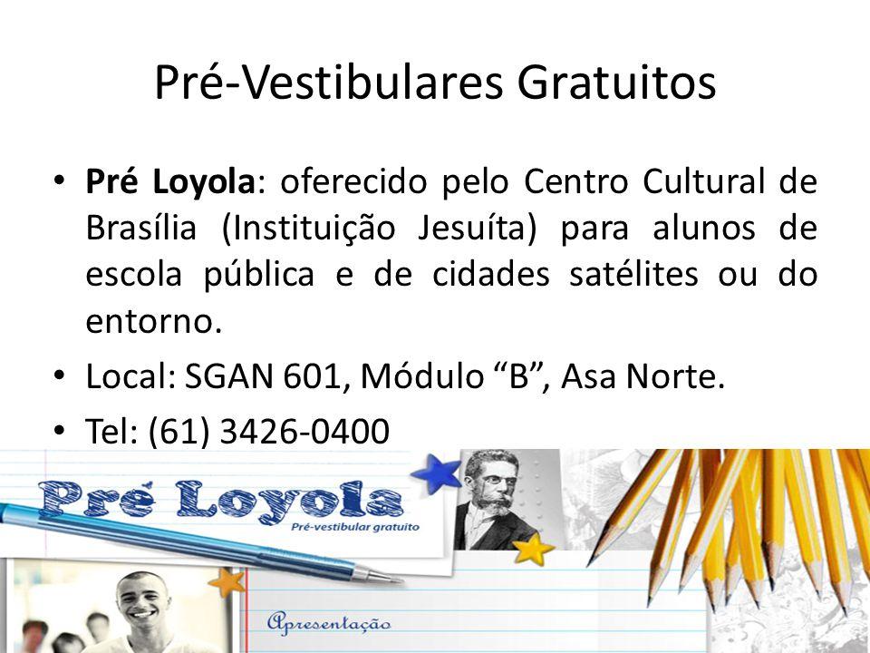Pré-Vestibulares Gratuitos Pré Loyola: oferecido pelo Centro Cultural de Brasília (Instituição Jesuíta) para alunos de escola pública e de cidades sat