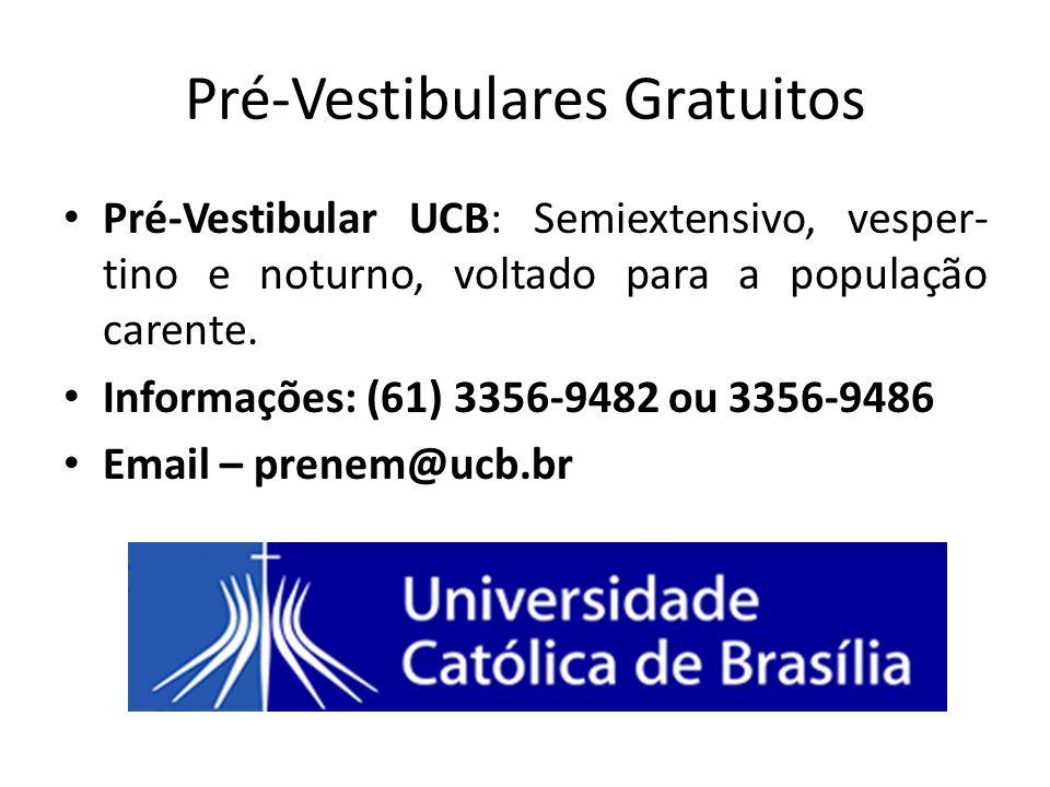 Pré-Vestibulares Gratuitos Pré-Vestibular UCB: Semiextensivo, vesper- tino e noturno, voltado para a população carente. Informações: (61) 3356-9482 ou
