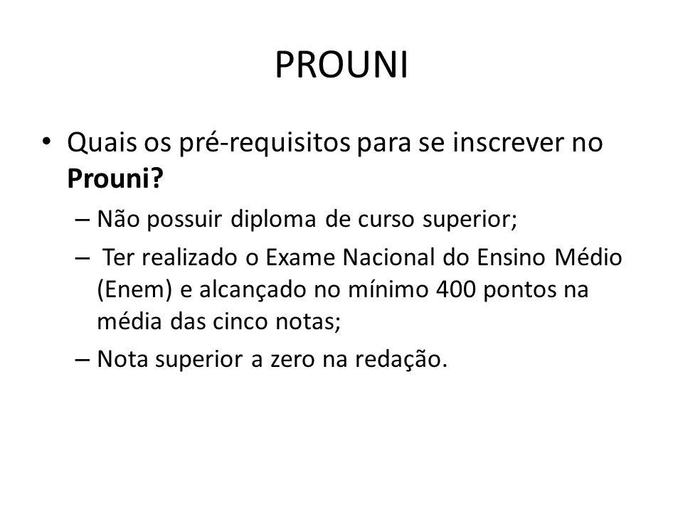 Quais os pré-requisitos para se inscrever no Prouni? – Não possuir diploma de curso superior; – Ter realizado o Exame Nacional do Ensino Médio (Enem)