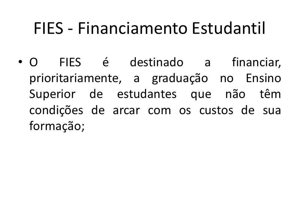 FIES - Financiamento Estudantil O FIES é destinado a financiar, prioritariamente, a graduação no Ensino Superior de estudantes que não têm condições d