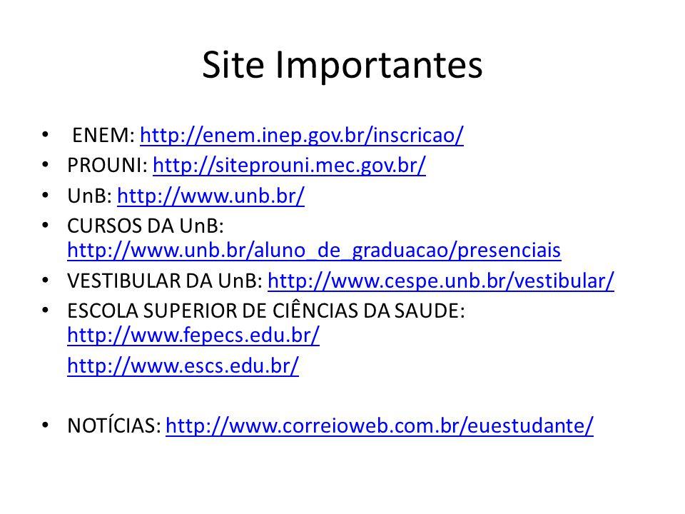 Site Importantes ENEM: http://enem.inep.gov.br/inscricao/http://enem.inep.gov.br/inscricao/ PROUNI: http://siteprouni.mec.gov.br/http://siteprouni.mec