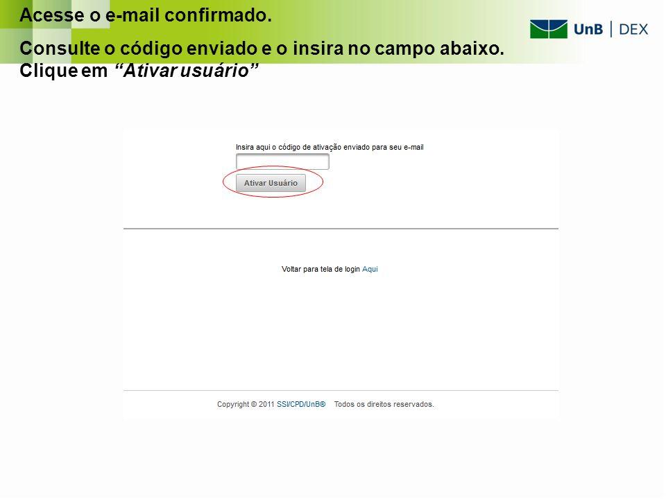 Acesse o e-mail confirmado. Consulte o código enviado e o insira no campo abaixo. Clique em Ativar usuário