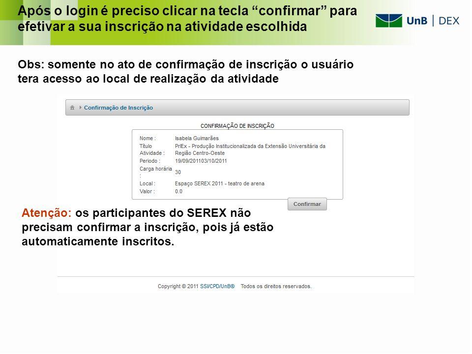 Após o login é preciso clicar na tecla confirmar para efetivar a sua inscrição na atividade escolhida Obs: somente no ato de confirmação de inscrição