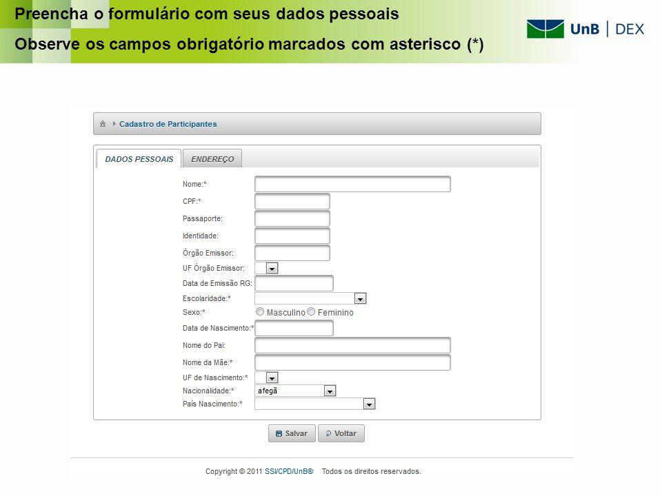 Preencha o formulário com seus dados pessoais Observe os campos obrigatório marcados com asterisco (*)