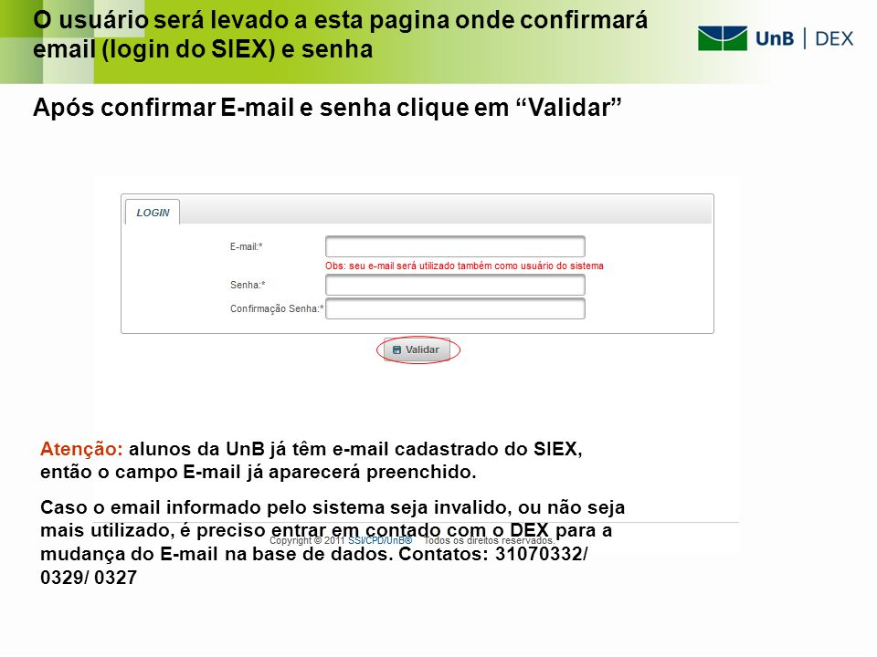 O usuário será levado a esta pagina onde confirmará email (login do SIEX) e senha Após confirmar E-mail e senha clique em Validar Atenção: alunos da U