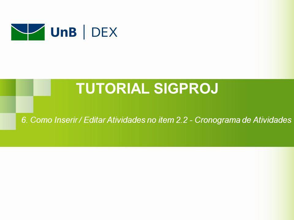TUTORIAL SIGPROJ 6. Como Inserir / Editar Atividades no item 2.2 - Cronograma de Atividades