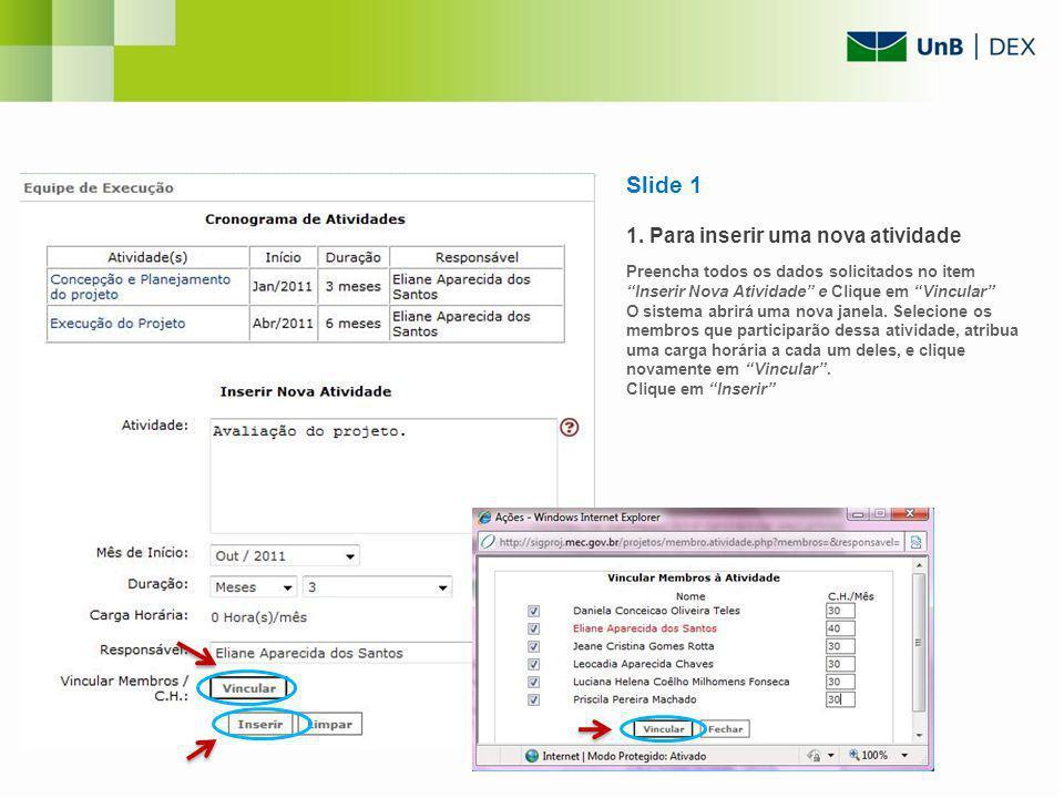Slide 1 1. Para inserir uma nova atividade Preencha todos os dados solicitados no item Inserir Nova Atividade e Clique em Vincular O sistema abrirá um