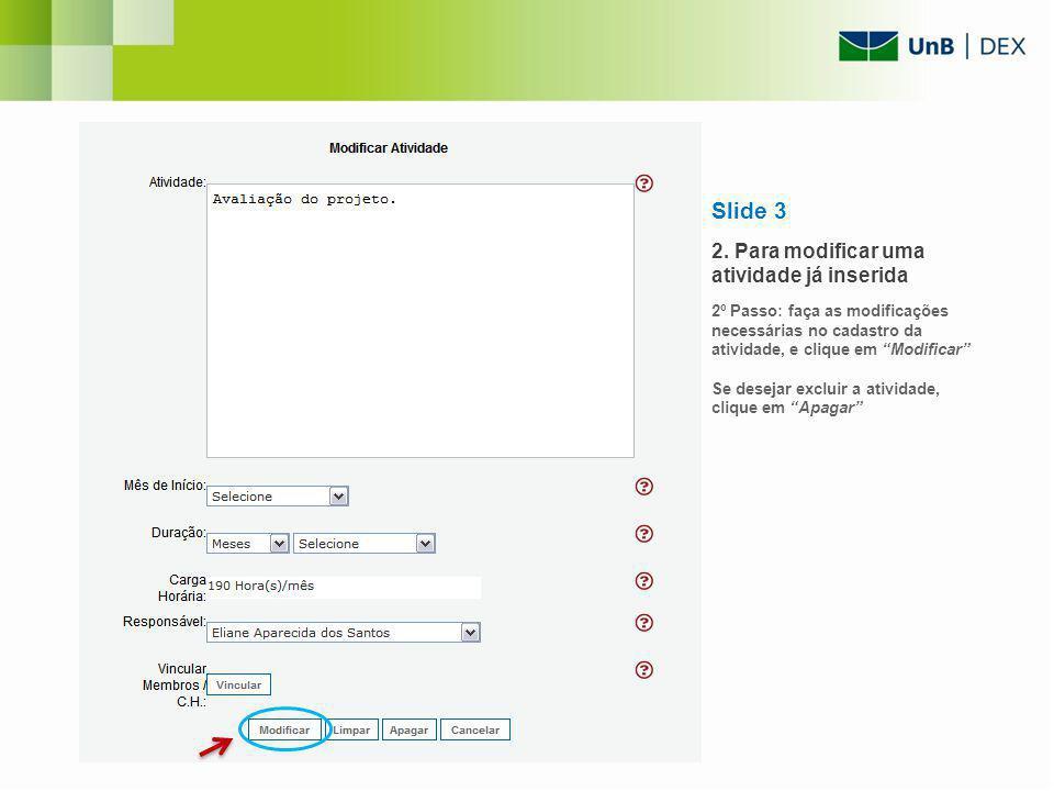 Slide 3 2. Para modificar uma atividade já inserida 2º Passo: faça as modificações necessárias no cadastro da atividade, e clique em Modificar Se dese
