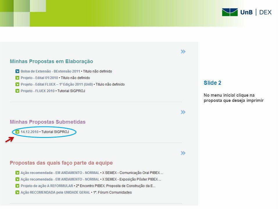 2º passo Localize a proposta e clique em Ver Original; Na janela aberta clique em Imprimir; O sistema abrirá um arquivo da proposta em PDF, que deve ser impresso.