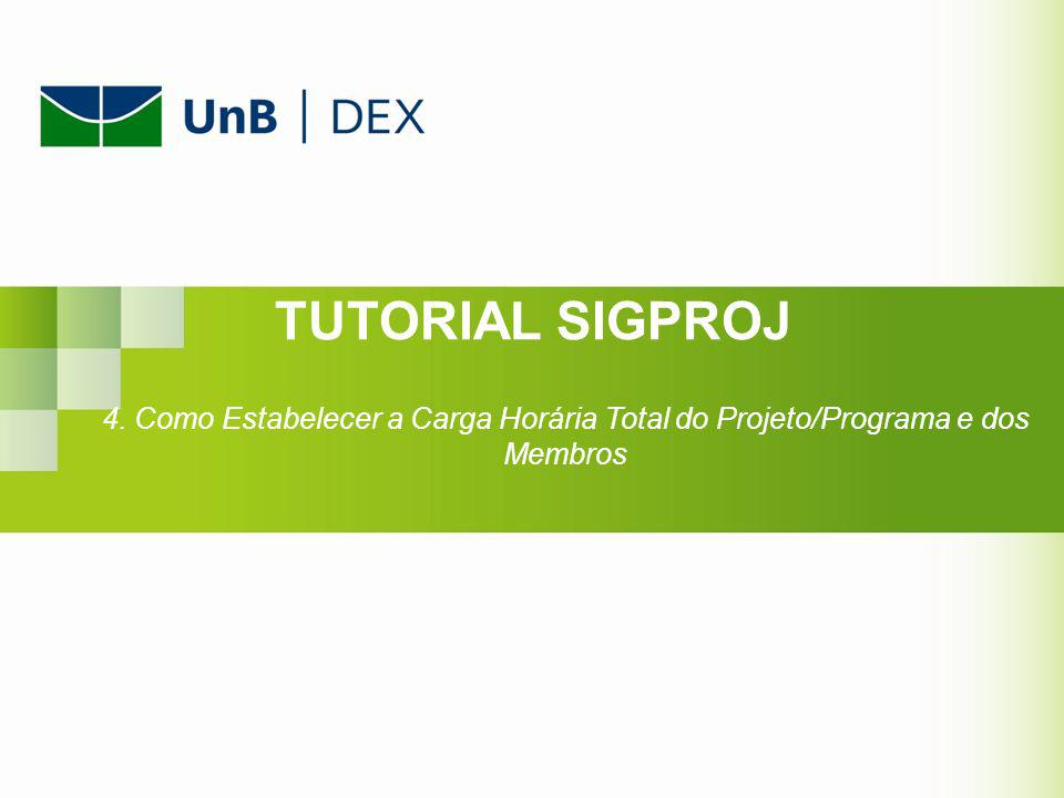 TUTORIAL SIGPROJ 4. Como Estabelecer a Carga Horária Total do Projeto/Programa e dos Membros