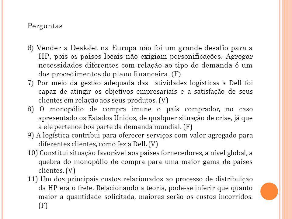 Perguntas 6) Vender a DeskJet na Europa não foi um grande desafio para a HP, pois os países locais não exigiam personificações.