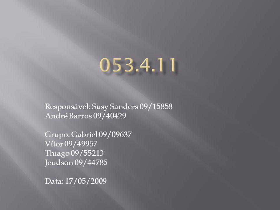 Responsável: Susy Sanders 09/15858 André Barros 09/40429 Grupo: Gabriel 09/09637 Vítor 09/49957 Thiago 09/55213 Jeudson 09/44785 Data: 17/05/2009