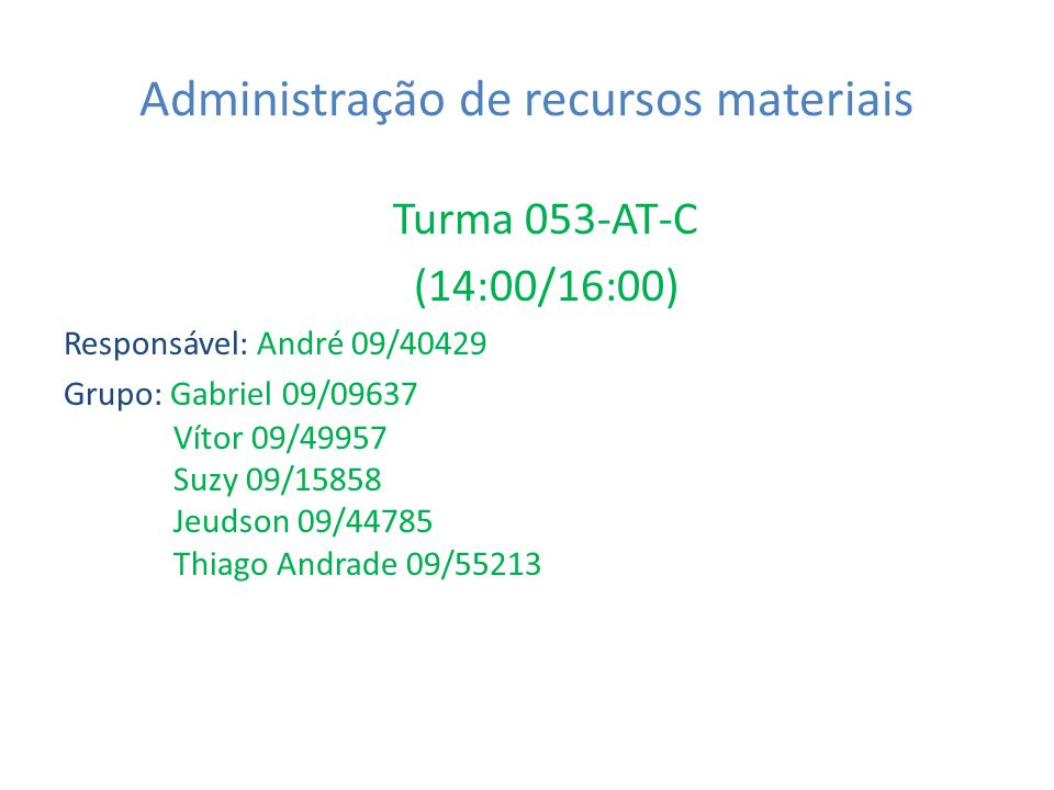 Administração de recursos materiais Turma 053-AT-C (14:00/16:00) Responsável: André 09/40429 Grupo: Gabriel 09/09637 Vítor 09/49957 Suzy 09/15858 Jeud