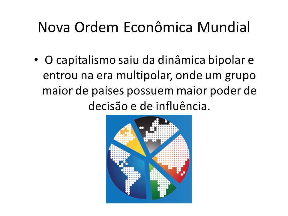 Nova Ordem Econômica Mundial O capitalismo saiu da dinâmica bipolar e entrou na era multipolar, onde um grupo maior de países possuem maior poder de decisão e de influência.