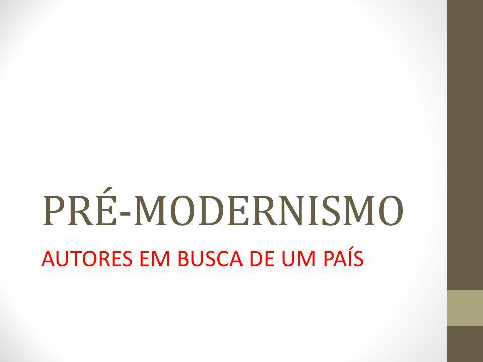 PRÉ-MODERNISMO AUTORES EM BUSCA DE UM PAÍS