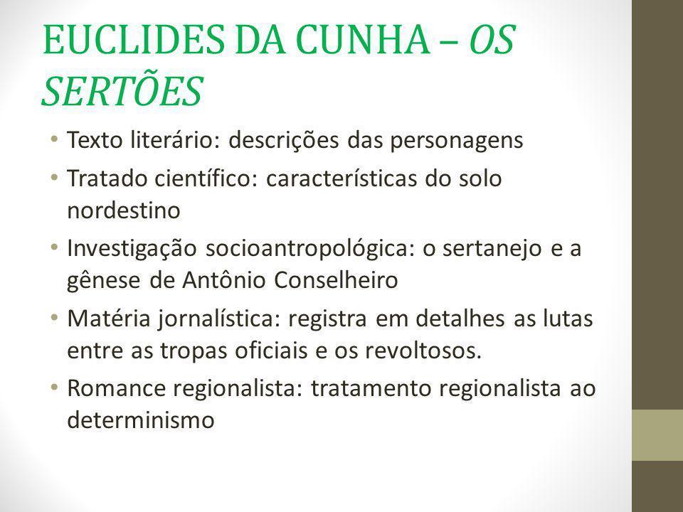 EUCLIDES DA CUNHA – OS SERTÕES Texto literário: descrições das personagens Tratado científico: características do solo nordestino Investigação socioan