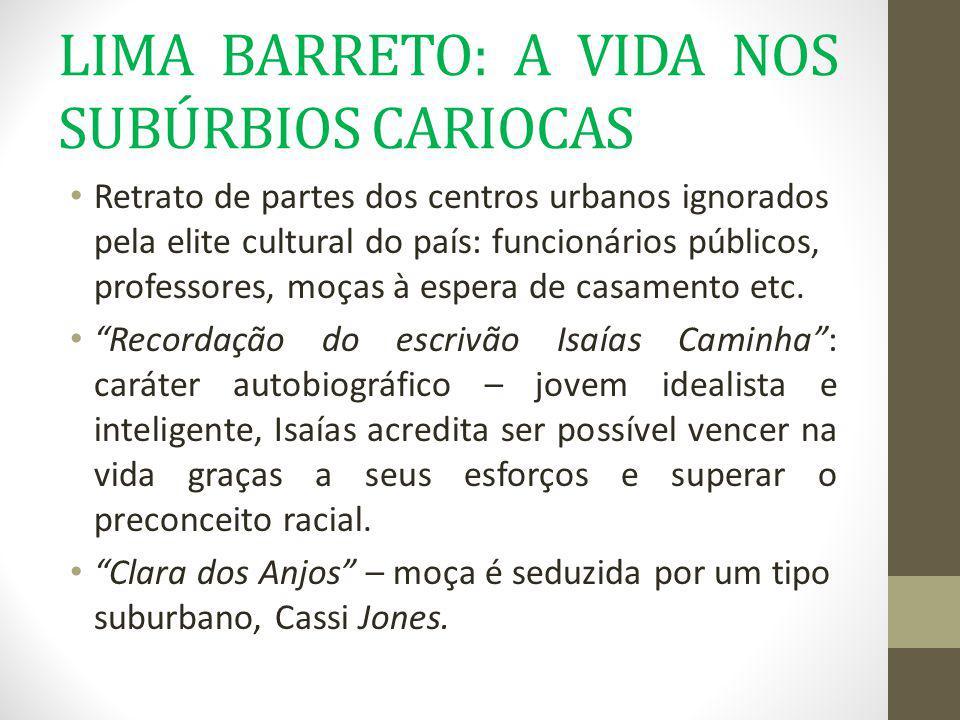 LIMA BARRETO: A VIDA NOS SUBÚRBIOS CARIOCAS Retrato de partes dos centros urbanos ignorados pela elite cultural do país: funcionários públicos, profes