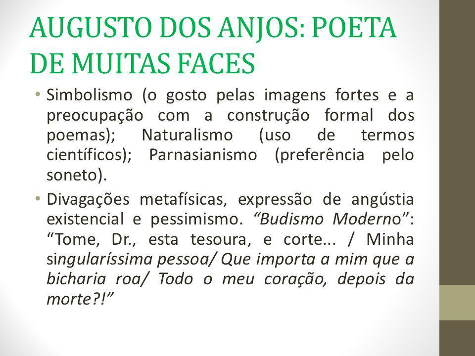 AUGUSTO DOS ANJOS: POETA DE MUITAS FACES Simbolismo (o gosto pelas imagens fortes e a preocupação com a construção formal dos poemas); Naturalismo (us