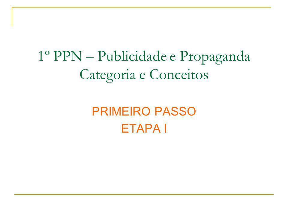 1º PPN – Publicidade e Propaganda Categoria e Conceitos PRIMEIRO PASSO ETAPA I