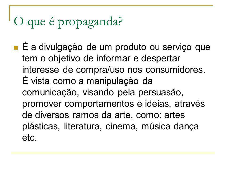 O que é propaganda? É a divulgação de um produto ou serviço que tem o objetivo de informar e despertar interesse de compra/uso nos consumidores. É vis