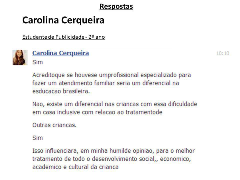 Respostas Carolina Cerqueira Estudante de Publicidade - 2º ano