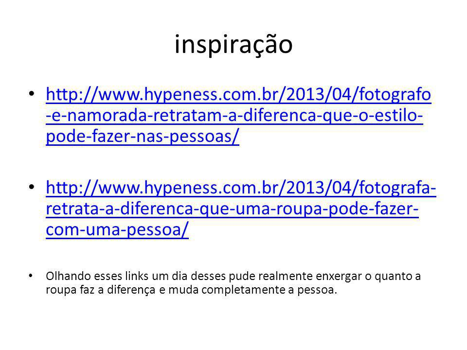 inspiração http://www.hypeness.com.br/2013/04/fotografo -e-namorada-retratam-a-diferenca-que-o-estilo- pode-fazer-nas-pessoas/ http://www.hypeness.com