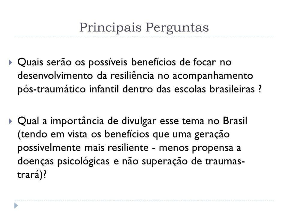 Principais Perguntas Quais serão os possíveis benefícios de focar no desenvolvimento da resiliência no acompanhamento pós-traumático infantil dentro das escolas brasileiras .