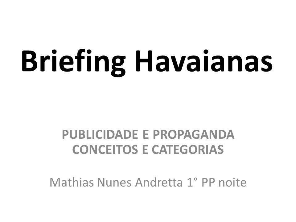 Briefing Havaianas PUBLICIDADE E PROPAGANDA CONCEITOS E CATEGORIAS Mathias Nunes Andretta 1° PP noite