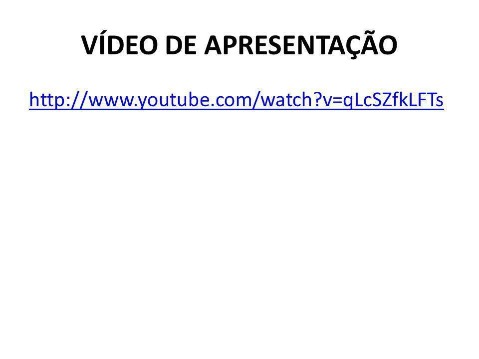 VÍDEO DE APRESENTAÇÃO http://www.youtube.com/watch?v=qLcSZfkLFTs