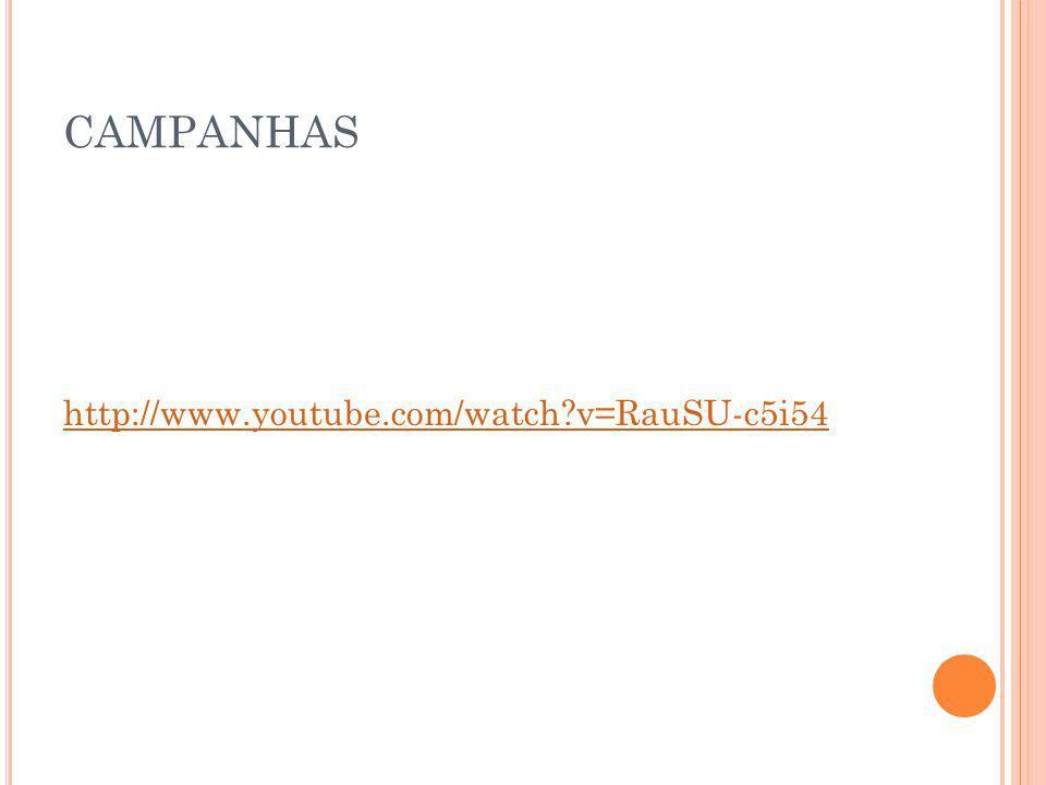 CAMPANHAS http://www.youtube.com/watch?v=RauSU-c5i54