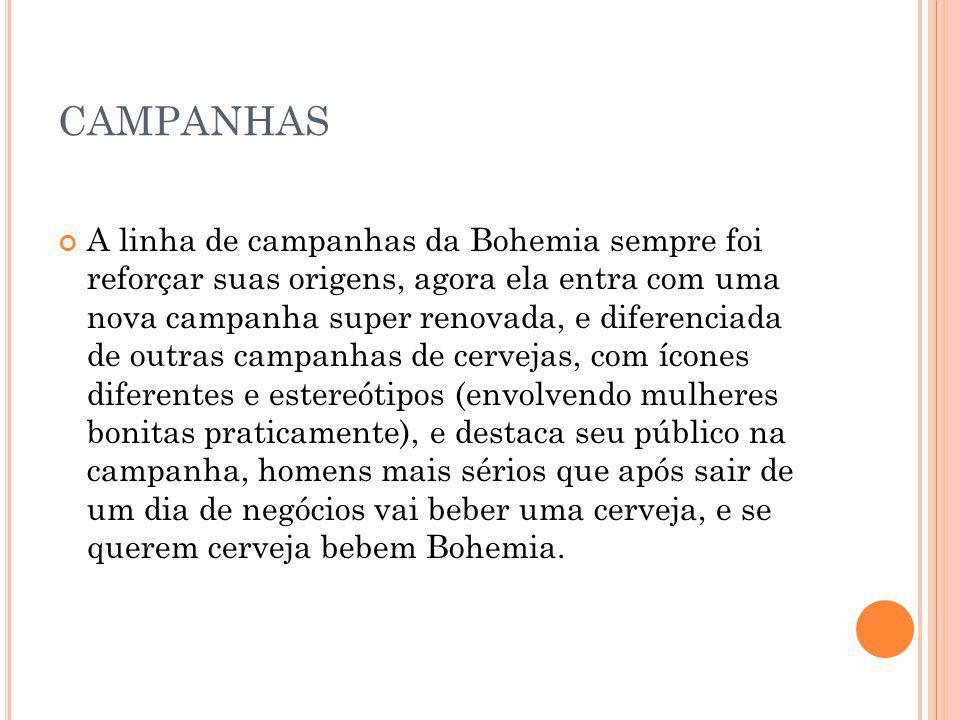 CAMPANHAS A linha de campanhas da Bohemia sempre foi reforçar suas origens, agora ela entra com uma nova campanha super renovada, e diferenciada de ou