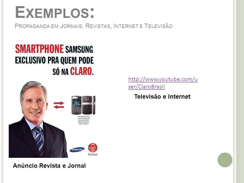 E XEMPLOS : P ROPAGANDA EM J ORNAIS, R EVISTAS, I NTERNET E T ELEVISÃO http://www.youtube.com/u ser/ClaroBrasil Televisão e Internet Anúncio Revista e