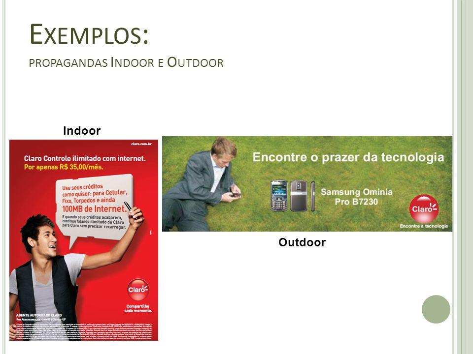 E XEMPLOS : PROPAGANDAS I NDOOR E O UTDOOR Indoor Outdoor
