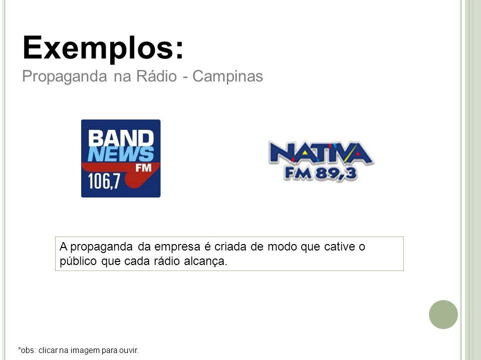 Exemplos: Propaganda na Rádio - Campinas *obs: clicar na imagem para ouvir. A propaganda da empresa é criada de modo que cative o público que cada rád